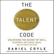 The Talent Code: Unlocking the Secret of Skill in Sports, Art, Music, Math, and Just About Everything Else (Audiobook)