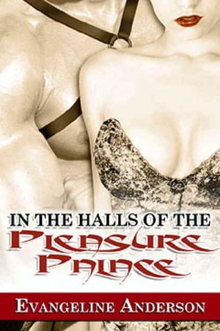 In the Halls of the Pleasure Palace by Evangeline Anderson