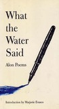 What the Water Said: Alon Poems