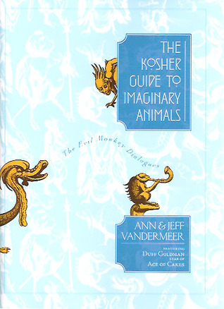 The Kosher Guide to Imaginary Animals by Ann VanderMeer