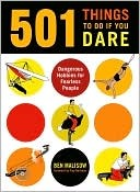 501 Things to Do If You Dare by Ben Malisow