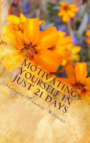 "Motivating Yourself In Just 21 Days by Shalonda ""Treasure"" Williams"