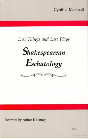 Last Things and Last Plays: Shakespearean Eschatology