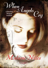 When Angels Cry by Melanie Nilles
