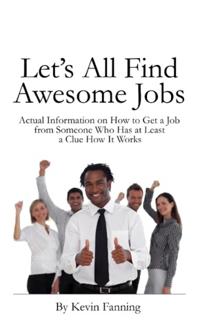Let's All Find Awesome Jobs by Kevin Fanning