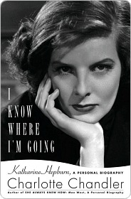 I Know Where I'm Going: Katharine Hepburn, A Personal Biography