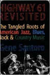 Highway 61 Revisited: The Tangled Roots of American Jazz, Blues, & Country Music