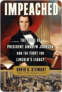 Impeached: The Trial of President Andrew Johnson and the Fight for Lincolns Legacy