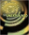 The Unexplained : An Illustrated Guide to the World's Paranormal Mysteries