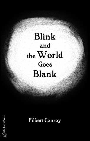 Blink and the World Goes Blank by Filbert Conroy