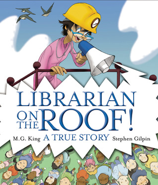 Librarian on the Roof! A True Story by M.G. King