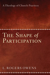 The Shape of Participation: A Theology of Church Practices