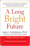 A Long Bright Future: An Action Plan for a Lifetime of Happiness, Health, and Financial Security