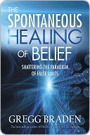 Spontaneous Healing of Belief by Gregg Braden