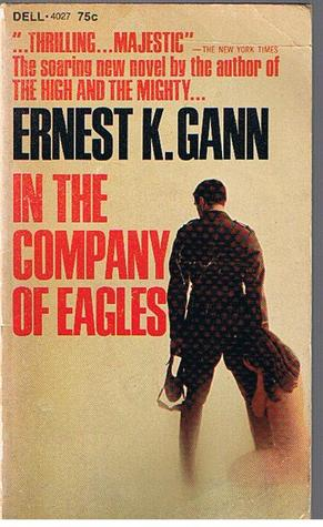 In the Company of Eagles by Ernest K. Gann