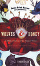 Wolves & Honey: A Hidden History of the Natural World