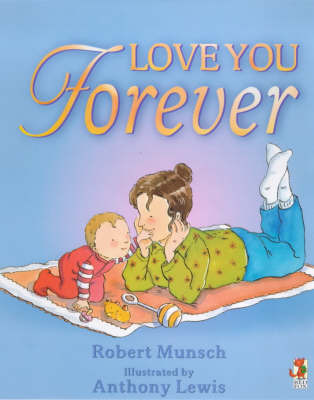 Love You Forever by Robert Munsch
