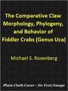The Comparative Claw Morphology, Phylogeny, and Behavior of Fiddler Crabs (Genus Uca)