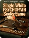 Single White Psychopath Seeks Same [Andrew Mayhem Thriller #2]