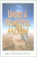 Under a Stand Still Moon by Ann Howard Creel