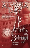 Atlantis Betrayed by Alyssa Day