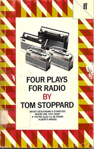 Four Plays for Radio: Artist Descending a Staircase / Where are They Now? / If You're Glad I'll Be Frank / Albert's Bridge