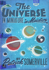 The Universe in Miniature in Miniature by Patrick Somerville