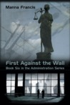 First Against the Wall (The Administration, #6)