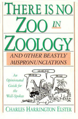 There is No Zoo in Zoology, and Other Beastly Mispronunciations: An Opinionated Guide for the Well-Spoken