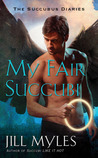 My Fair Succubi by Jill Myles