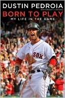 Born to Play by Dustin Pedroia