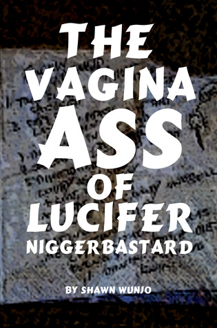 The Vagina Ass of Lucifer Niggerbastard