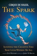 Cirque Du Soleil: The Spark: Igniting the Creative Fire That Lives Within Us All