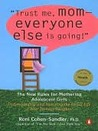 Trust Me, Mom--Everyone Else Is Going!: The New Rules for Mothering Adolescent Girls