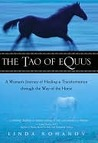 The Tao of Equus: A Woman's Journey of Healing and Transformation Through the Way of the Horse