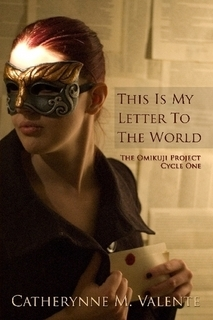 This Is My Letter To The World by Catherynne M. Valente