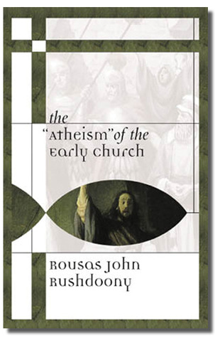 The Atheism of the Early Church by Rousas John Rushdoony