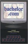 A Bachelor.com: A Memoir of Dating and Relationships