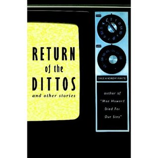 Return of the Dittos by Dale Andrew White