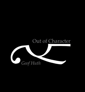 Out of Character by Geof Huth