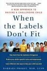 When the Labels Don't Fit: A New Approach to Raising a Challenging Child