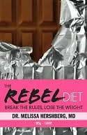 The Rebel Diet: Break the Rules, Lose the Weight