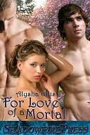 For Love of a Mortal by Alysha Ellis