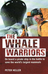 The Whale Warriors: On Board a Pirate Ship in the Battle to Save the World's Largest Mammals