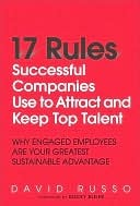 17 Rules Successful Companies Use to Attract and Keep Top Talent by David Russo