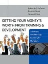 Getting Your Money's Worth from Training and Development: A Guide to Breakthrough Learning for Managers