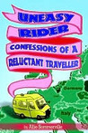 Uneasy Rider - Confessions of a Reluctant Traveller