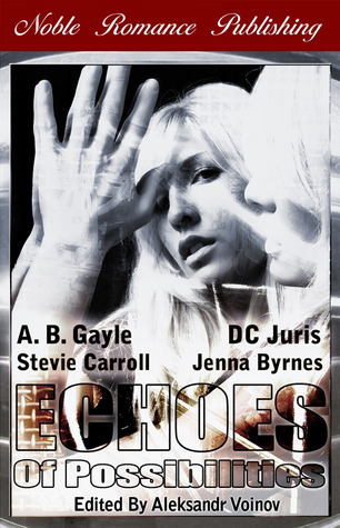 Echoes of Possibilities by A.B. Gayle