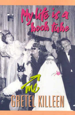 My Life is a Boob Tube by Gretel Killeen