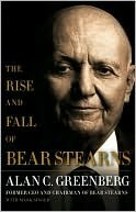 The Rise and Fall of Bear Stearns by Alan C. Greenberg